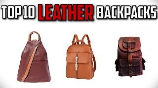 10 Best Leather Backpacks In 2019