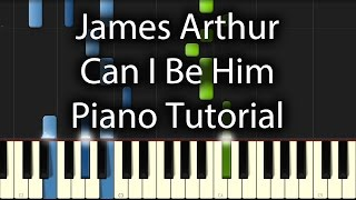 James Arthur - Can I Be Him Tutorial (How To Play On Piano)