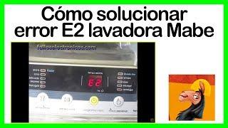 Cómo solucionar error E2 lavadora Mabe