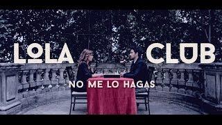 Lola Club - No me lo Hagas
