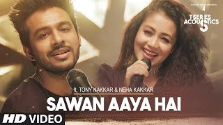 Sawan Aaya Hai Video Song  | T-Series Acoustics |  Tony Kakkar  Neha Kakkar⁠⁠⁠⁠ | T-Series