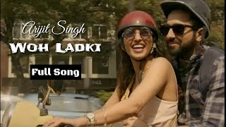 Arijit Singh | Woh Ladki | Andhadhun Movie | Full Song | 2018 | New Song
