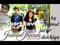 Janam janam song dilwale by Najmul Sagar