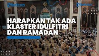 Salat Idulfitri Sesuai Prokes, Harapkan Tak Ada Klaster Idulfitri dan Klaster Ramadan