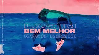 KVSH   Bem Melhor (KVSH Remix) Ft. Lagum