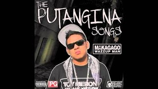 Makagago - The Putangina Songs (Full Album)