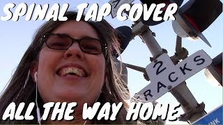Spinal Tap - COVER SONG - All the Way Home