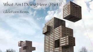 What Am I Doing Here (Part 1) [GlideForm Remix] - Chicane