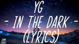YG   In The Dark (Lyrics)😒