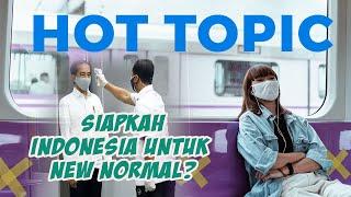 HOT TOPIC: Siapkah Indonesia untuk New Normal?