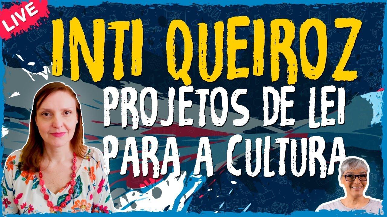 Projetos de Lei Para a Cultura com Inti Queiroz – Live Convidado