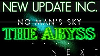 NEW NMS UPDATE  THE ABYSS  INCOMING & MY THOUGHTS