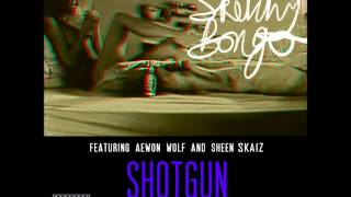 Sketchy Bongo   Shotgun ft Aewon Wolf & Sheen Skaiz