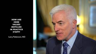 LARRY PATERSON, MD talks about his core values with staff and patient relationship.