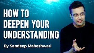 How to Deepen Your Understanding? By Sandeep Maheshwari I Hindi