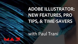 Adobe Illustrator: New Features, Pro Tips & Time-savers With Paul Trani | Adobe Creative Cloud