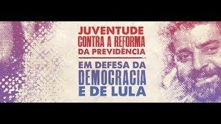 JUVENTUDE CONTRA A REFORMA DA PREVIDÊNCIA E EM DEFESA DA DEMOCRACIA E DE LULA