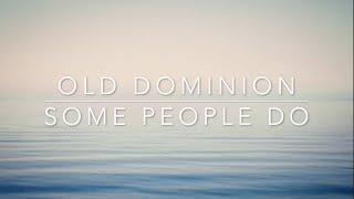 Old Dominion   Some People Do (Lyrics)