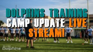 Miami Dolphins Training Camp Update Live Stream!