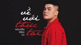 Về Với Thực Tại - Nguyễn Đình Vũ ( OFFICIAL Lyric Video )
