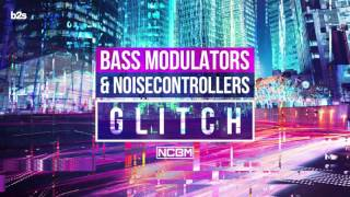 Bass Modulators & Noisecontrollers - Glitch (Official Preview)