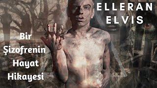 Elleran Elvis - Bir Şizofrenin Hayat Hikayesi ( 16 Mart Özel )