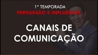 Canais de Comunicação - Como Convencer e Influenciar de Forma Irresistível? | Códigos da Persuasão