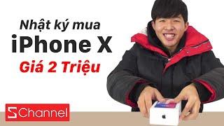 Nhật kí mua iPhone X giá 2 TRIỆU!