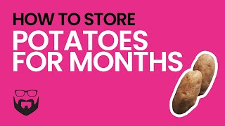 How to Store Potatoes for Months