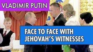 Vladimir Putin gets face-to-face with Jehovah's Witnesses Family in Russia