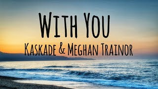 Kaskade, Meghan Trainor   With You (Lyrics)