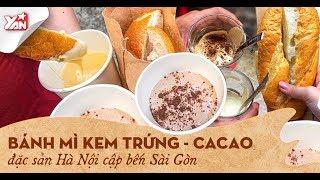 Bánh Mì Kem Trứng - Ca Cao Đặc Sản hà Hội Cập Bến Sài Gòn | Món Ngon Yan Food