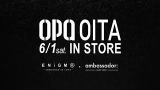 OPA OITA 6/1(sat) IN STORE ambassador : nyc × ENiGM@ | エニグマ | オーパ大分