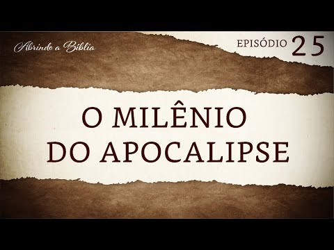 O milênio do Apocalipse | Abrindo a Bíblia