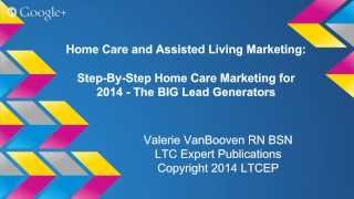 Step-By-Step Home Care Marketing for 2014 - The BIG Lead Generators