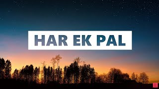 Har Ek Pal - Ashu Shukla Lyrics [English Translation] - YouTube