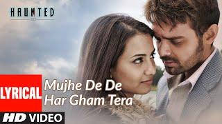 Mujhe De De Har Gham Tera Full Song with Lyrics | Haunted