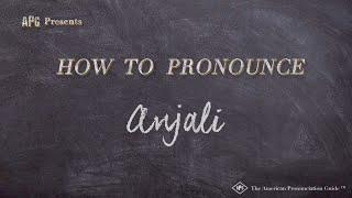 How to Pronounce Anjali  |  Anjali Pronunciation