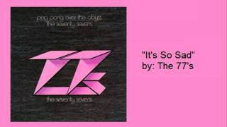 "The 77s- ""It's So Sad"""