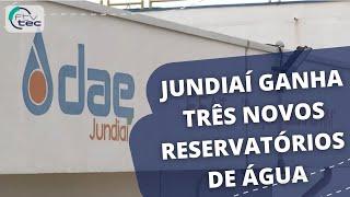 Jundiaí ganha três novos reservatórios de água