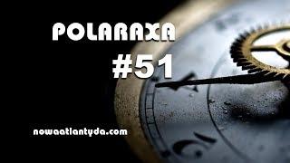 Polaraxa 51 – Maszyna czasu, dziurawy Sojuz i odmieńcy.