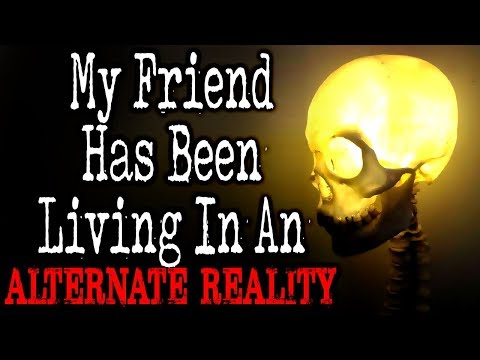 """My Friend Has Been Living in an Alternate Reality"" [COMPLETE] 