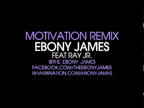 Motivation Remix - Ebony James Feat. Ray Jr.