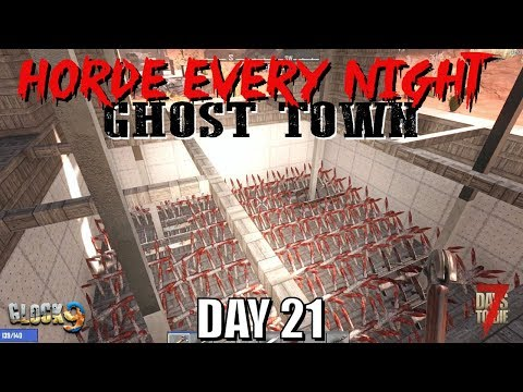 7 Days To Die - Horde Every Night (Day 21) Ghost Town