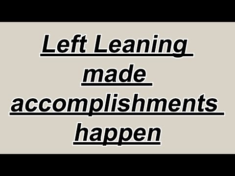 Left Leaning made accomplishments happen
