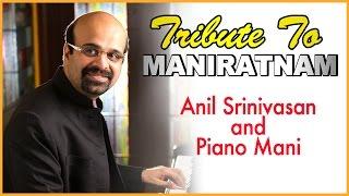 Tribute to Maniratnam | Anil Srinivasan and Piano Mani | Tamil Movie | Songs | Anil Talkies