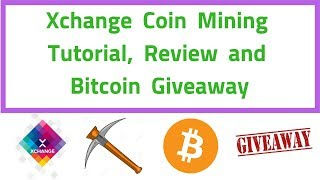 Xchange Coin Mining Tutorial, Review and Bitcoin Giveaway!