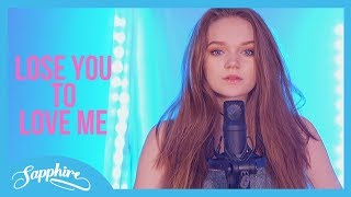 Selena Gomez   Lose You To Love Me | Sapphire Cover (Lyrics)