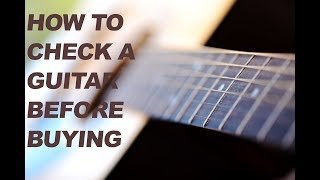 How to check a guitar before buying.