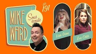 MIKE WARD SOUS ÉCOUTE #191 – (Lise Dion et Ève Coté)